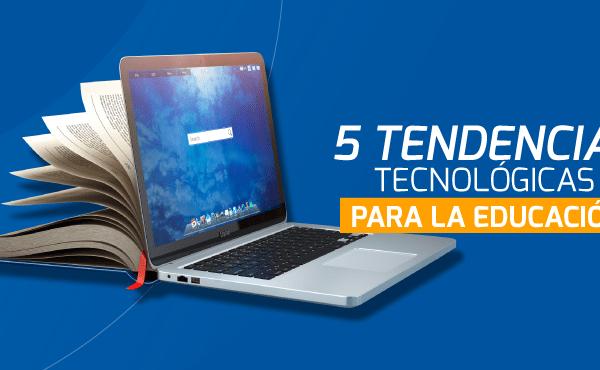 Blog 5 Tendencias Tecnológicas para la educación