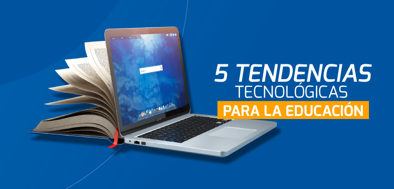 5 tendencias tecnológicas en el sector educativo